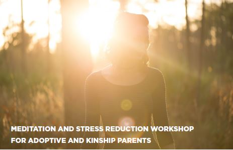 MEDITATION AND STRESS REDUCTION WORKSHOP FOR ADOPTIVE AND KINSHIP PARENTS