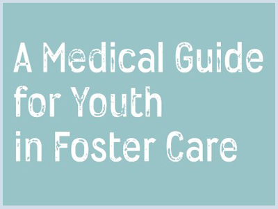A Medical Guide for Youth in Foster Care