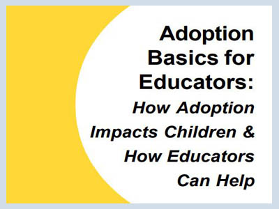 This booklet was developed to provide educators with basic information about adoption-related issues and the effect these issues might have on students, as well as suggestions on how educators can assist and advocate for students who are adopted.