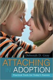 Attaching in Adoption Practical Tools for Todays Parents by Deborah D Gray
