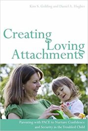 Creating Loving Attachments: Parenting with PACE to Nurture Confidence and Security in the Troubled Child
