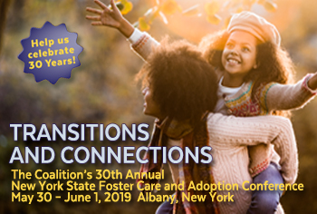 The Coalition's 30th Annual New York State Foster Care and Adoption Conference May 30 – June 1, 2019 Albany, New York