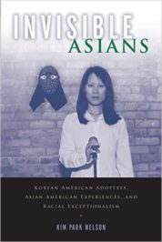 Invisible Asians: Korean American Adoptees, Asian American Experiences, and Racial Exceptionalism