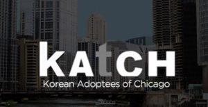 KAtCH – Korean Adoptees of Chicago.