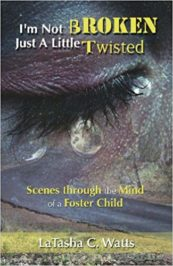 """I'm Not Broken Just A Little Twisted"" (Scenes through the mind of a foster child)"