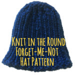 Knitting in the Round Forget-me-Not- foster care blue hat  Pattern and Instructions:
