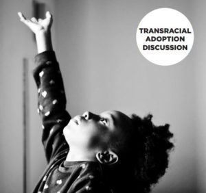 TRANSRACIAL ADOPTION DISCUSSION
